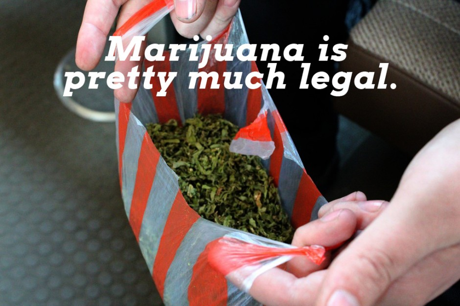 Marijuana is pretty much legal.