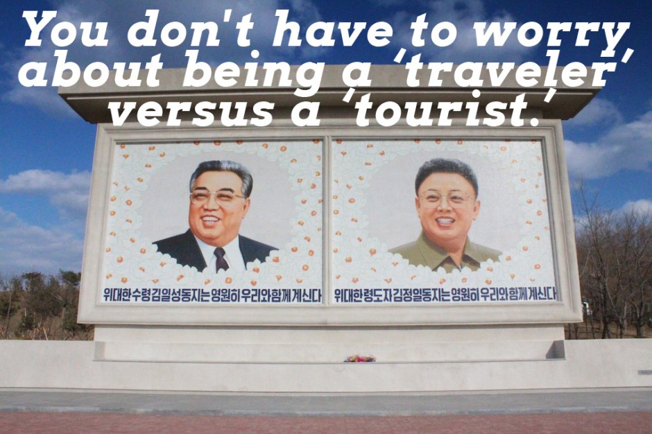 "You don't have to worry about being a ""traveler"" versus a ""tourist."""
